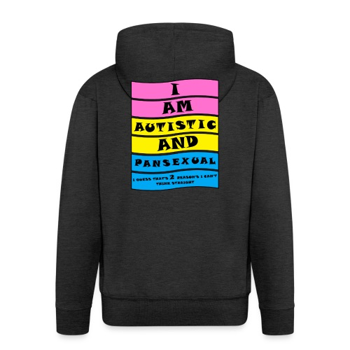 Autistic and Pansexual   Funny Quote - Men's Premium Hooded Jacket