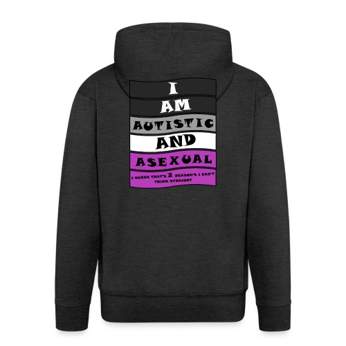 Autistic and Asexual   Funny Quote - Men's Premium Hooded Jacket