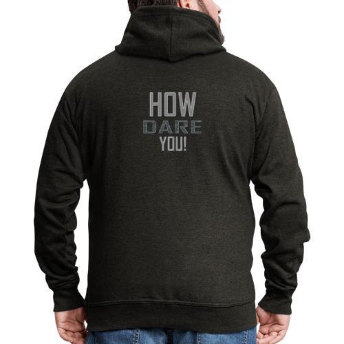 HOW DARE YOU isompi - Miesten premium vetoketjullinen huppari