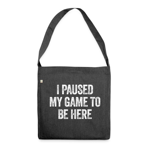 I paused my game to be here – Geschenk für Gamer - Schultertasche aus Recycling-Material