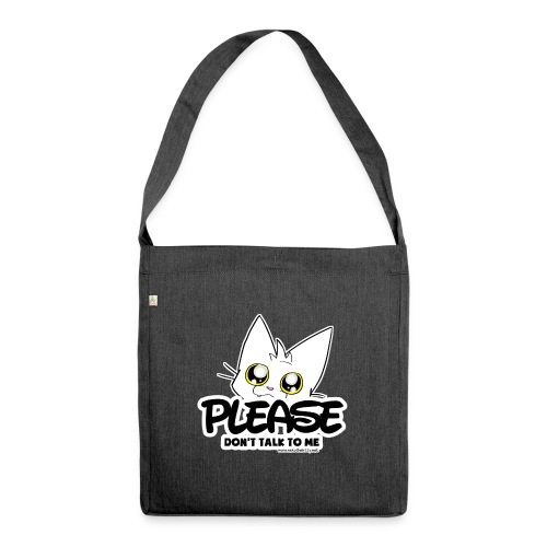 Please Don't Talk To Me - Shoulder Bag made from recycled material