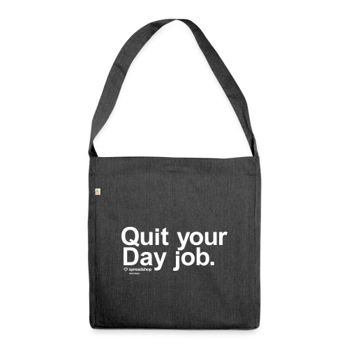 Quit your day job | white - Shoulder Bag made from recycled material