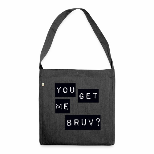 You get me bruv - Shoulder Bag made from recycled material