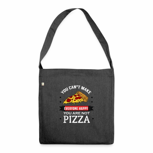 You can't make everyone Happy - You are not Pizza - Schultertasche aus Recycling-Material