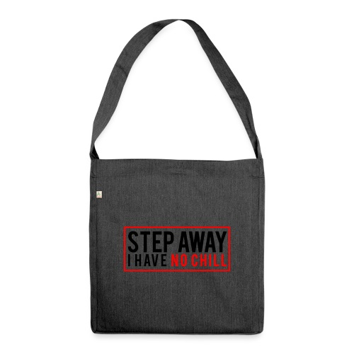 Step Away I have No Chill Clothing - Shoulder Bag made from recycled material