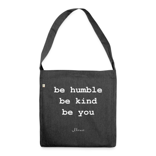 be humble be kind be you - Shoulder Bag made from recycled material
