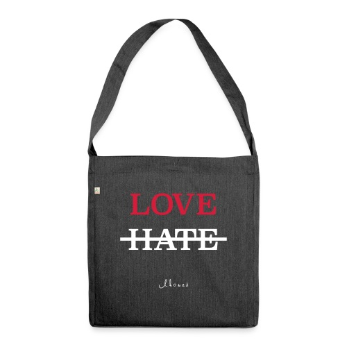 LOVE NOT HATE - Shoulder Bag made from recycled material