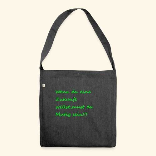 Zeig mut zur Zukunft - Shoulder Bag made from recycled material