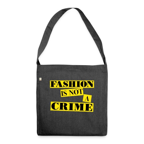 FASHION IS NOT A CRIME - Shoulder Bag made from recycled material