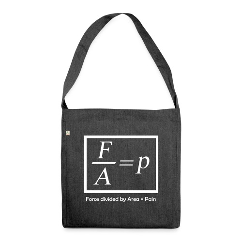 Forced divided by Area = Pain - Schultertasche aus Recycling-Material