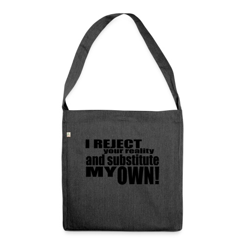 I reject your reality and substitute my own - Shoulder Bag made from recycled material