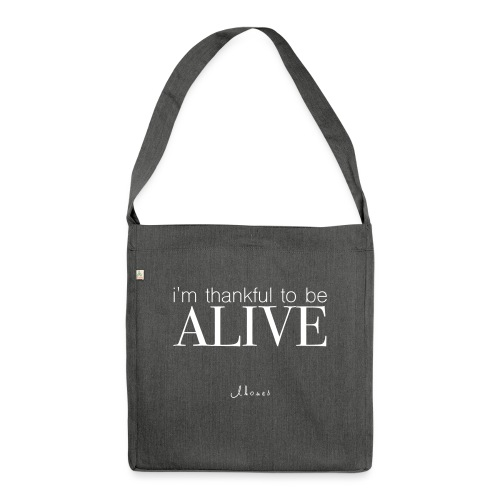 I'm thankful to be alive - Shoulder Bag made from recycled material