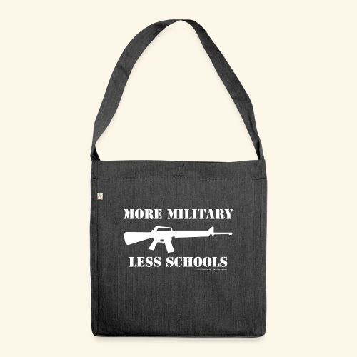 MORE MILITARY - LESS SCHOOLS - Schultertasche aus Recycling-Material