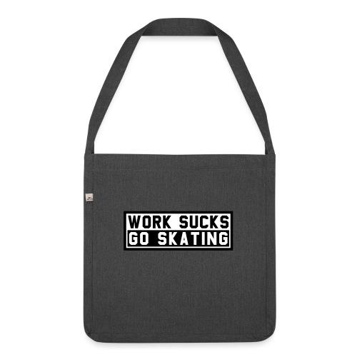 Work sucks go skating - Schultertasche aus Recycling-Material