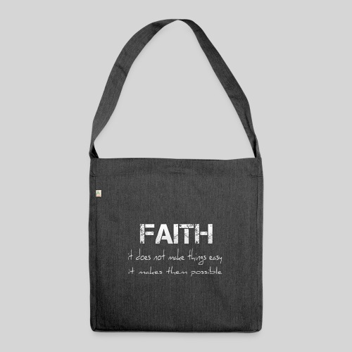 Faith it does not make things easy it makes them - Schultertasche aus Recycling-Material