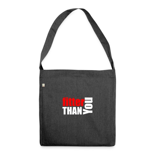 Fitter than you - Schultertasche aus Recycling-Material