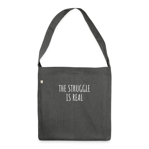The Struggle Is Real - Schultertasche aus Recycling-Material