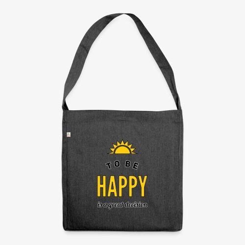 to be HAPPY is a great decision - Schultertasche aus Recycling-Material