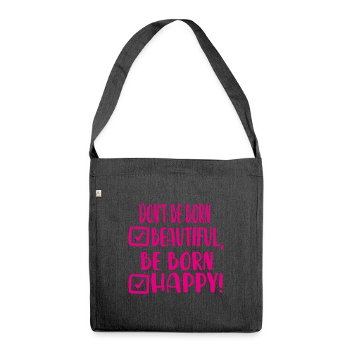 Don t be born beautiful be born happy Pink - Schultertasche aus Recycling-Material