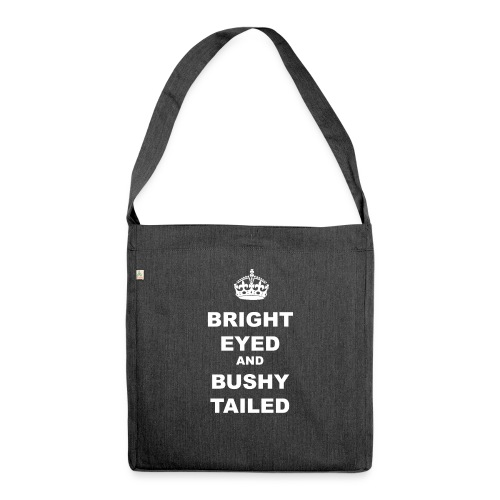 BRIGHT EYED AND BUSHY TAILED - Shoulder Bag made from recycled material