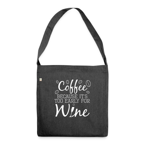 Coffee Because It's Too Early For Wine - Schultertasche aus Recycling-Material