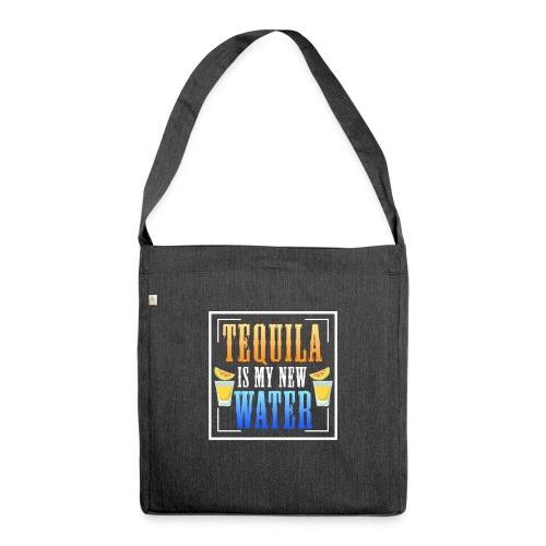 Tequila is my new water - Shoulder Bag made from recycled material