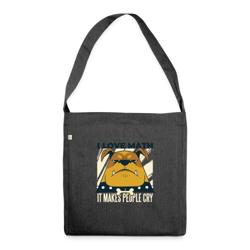 I love math it makes people cry Böser Hund - Schultertasche aus Recycling-Material