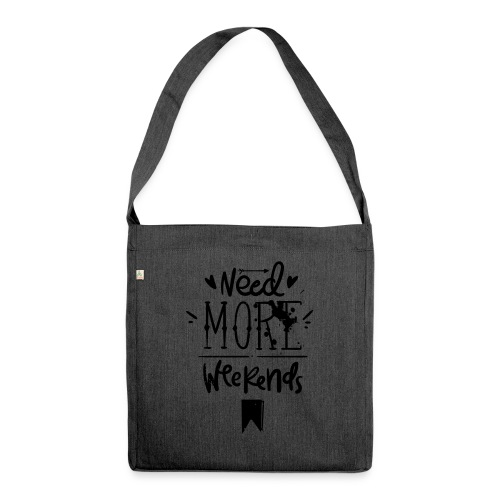 Need More Weekends - Shoulder Bag made from recycled material