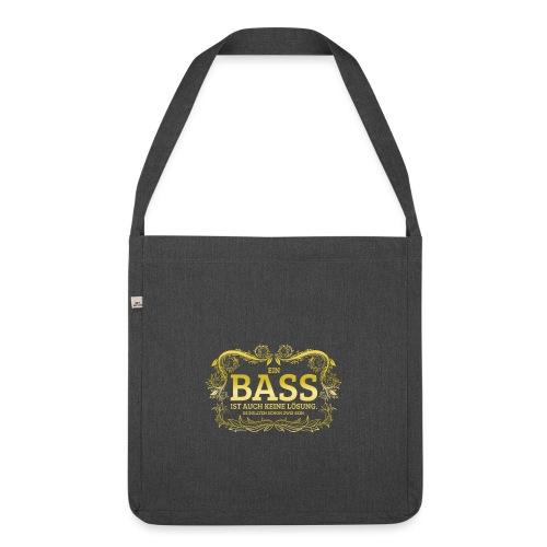 Ein Bass ist auch keine Lösung, es sollten schon.. - Schultertasche aus Recycling-Material