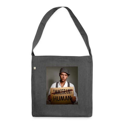 Immigrants are human - Shoulder Bag made from recycled material