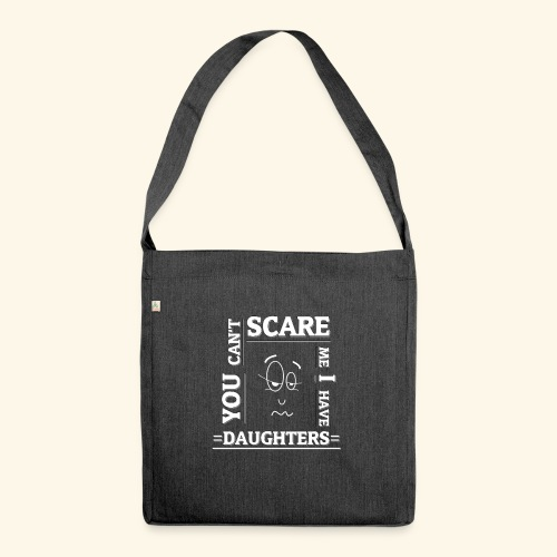 You can't scare me I have Daughters - Schultertasche aus Recycling-Material
