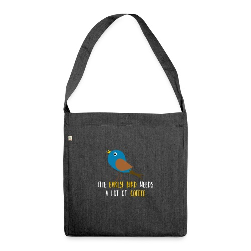 The early bird needs a lot of COFFEE v1 - Schultertasche aus Recycling-Material