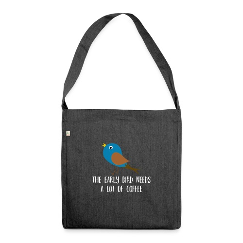 The early bird needs a lot of COFFEE v2 - Schultertasche aus Recycling-Material