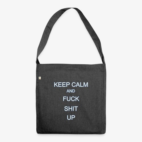 Keep Calm and Fuck Shit Up - Borsa in materiale riciclato