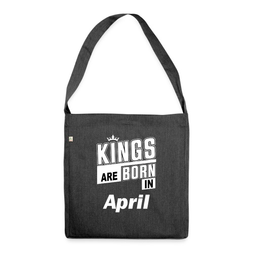 KINGS ARE BORN IN APRIL - Schultertasche aus Recycling-Material