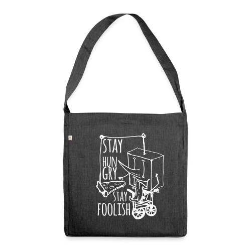 stay hungry stay foolish - Shoulder Bag made from recycled material