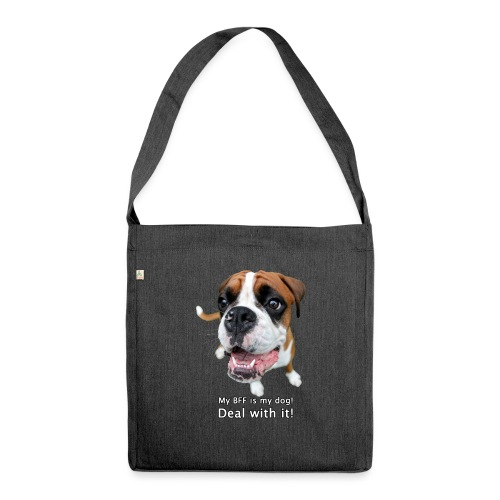 My BFF is my dog deal with it - Shoulder Bag made from recycled material