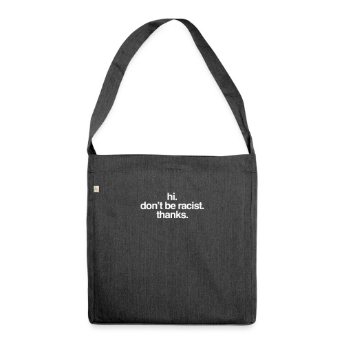 Hi. Don't be racist. Thanks. - Schultertasche aus Recycling-Material