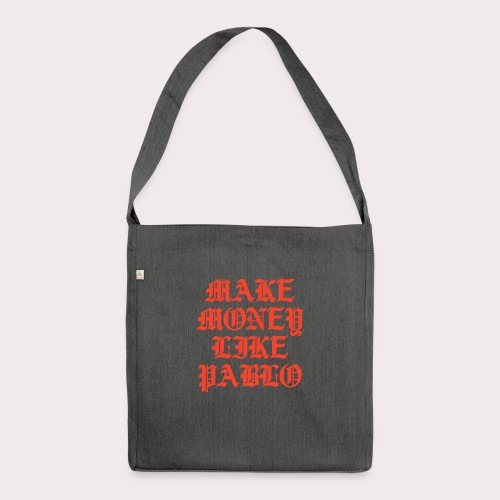 MAKE MONEY LIKE PABLO - Schultertasche aus Recycling-Material
