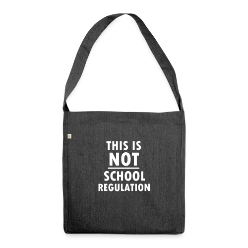Not School Regulation - Shoulder Bag made from recycled material