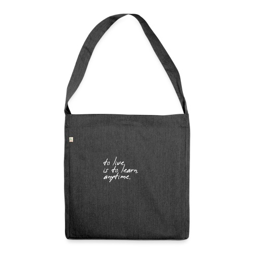 to live is to learn. anytime. - Schultertasche aus Recycling-Material