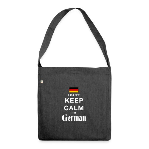 I CAN T KEEP CALM german - Schultertasche aus Recycling-Material