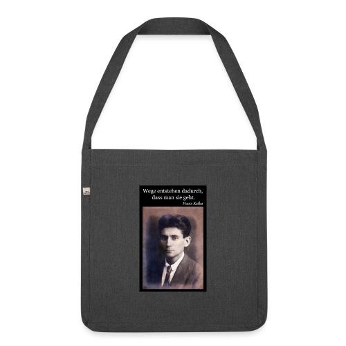 Kafka - Wege entstehen dadurch, dass man sie geht. - Schultertasche aus Recycling-Material
