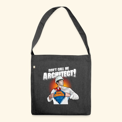 Don't call me architect! Civil Engineer T-Shirt - Schultertasche aus Recycling-Material