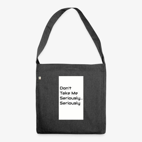 Don't Take Me Seriously... - Shoulder Bag made from recycled material