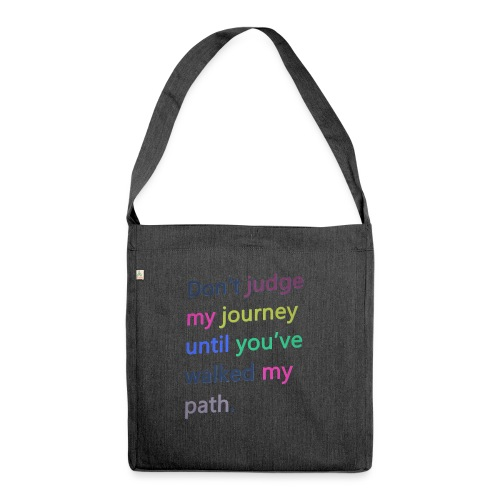Dont judge my journey until you've walked my path - Shoulder Bag made from recycled material
