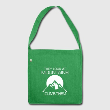 They look at the mountains I climb them - Shoulder Bag made from recycled material