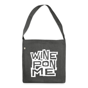 Wine Pon Me [T-Shirt] - Shoulder Bag made from recycled material