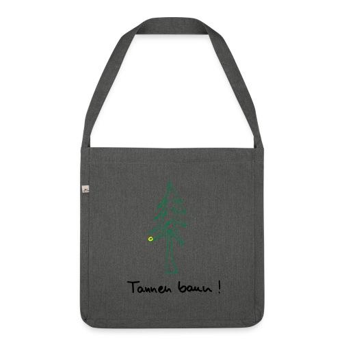 Tannen baun ! - Schultertasche aus Recycling-Material