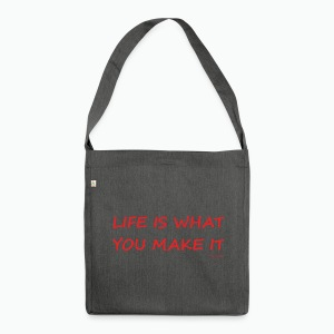 Life is what you make it - Shoulder Bag made from recycled material